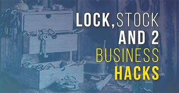 Lock, stock and 2 business hacks