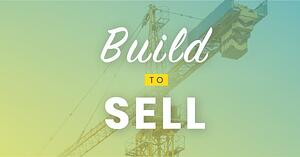 Build to Sell