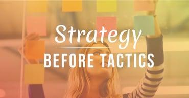 Strategy before tactics