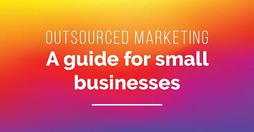 Outsourced marketing: a guide for small businesses