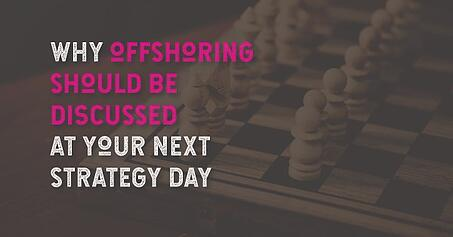 Why offshoring should be discussed at your next strategy day
