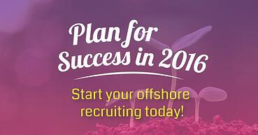 Plan for success in 2016 : start your offshore recruiting today