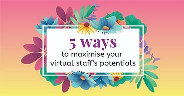 Five ways to maximise your virtual staff's potentials