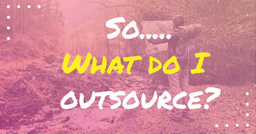 So… What do I outsource?