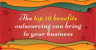 Top 10 benefits outsourcing can bring to your business