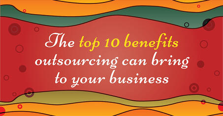 The top 10 benefits outsourcing can bring to your business