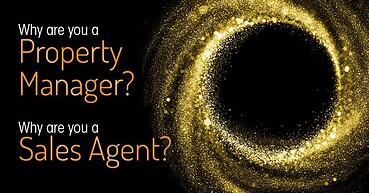 Why are you a Property Manager? Why are you a Sales Agent?