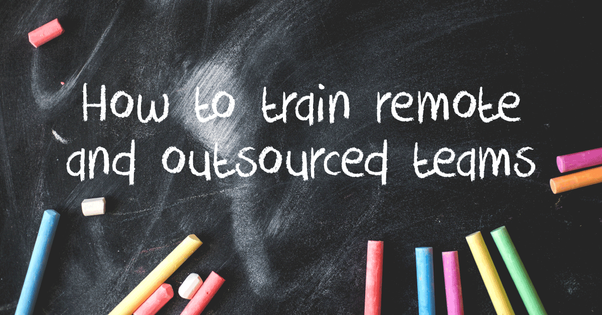 How to Train Remote and Outsourced Teams