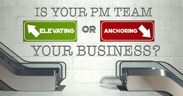 Is Your PM Team Elevating Or Anchoring Your Business?