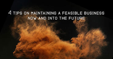 4 tips on maintaining a feasible business now and into the future
