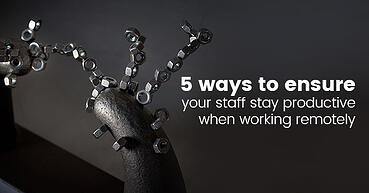 5 ways to ensure your staff stay productive when working remotely
