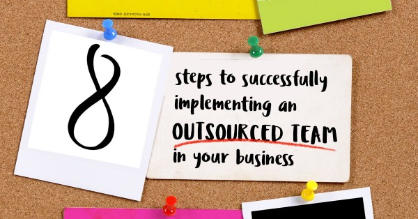 8 steps to successfully implementing an Outsourced team in your business
