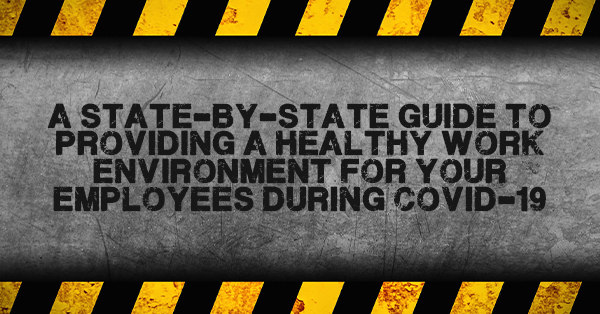 A state-by-state guide to providing a healthy work environment for your employees during COVID-19