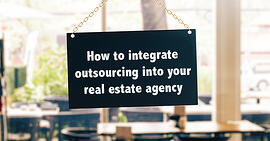 How to integrate outsourcing into your real estate agency
