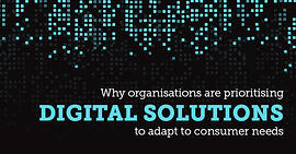 Why organisations are prioritising digital solutions to adapt to consumer needs