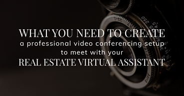 What you need to create a professional video conferencing setup to meet with your Real Estate Virtual Assistants