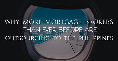 Why more Mortgage Brokers than ever before are Outsourcing to The Philippines