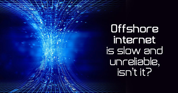 offshore-internet-is-slow-and-unreliable-isnt-it
