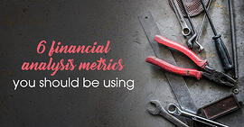 6 financial analysis metrics you should be using