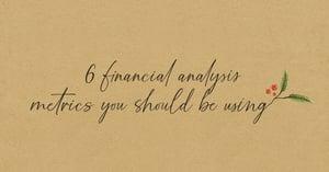 6 financial analysis metrics you should be using