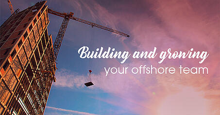 Building and growing your offshore team