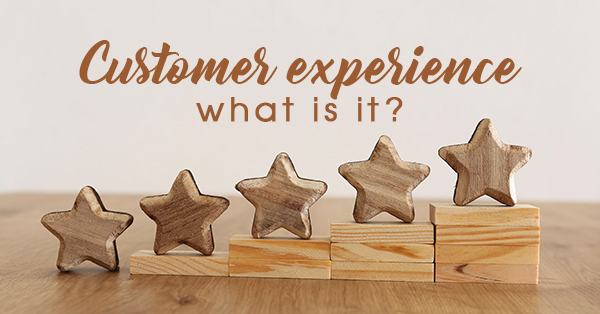 Customer experience… what is it?