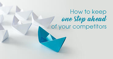 How to keep one step ahead of your competitors