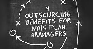 4 outsourcing benefits for NDIS plan managers