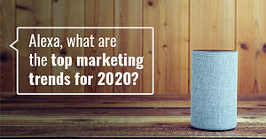 Alexa, what are the top marketing trends for 2020?