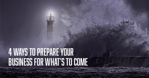 4 ways to prepare your business for what's to come