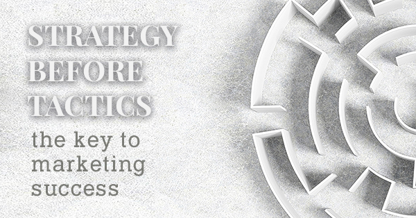 Strategy before tactics - the key to marketing success