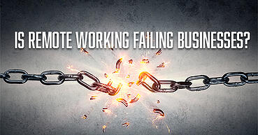 Is remote working failing businesses?