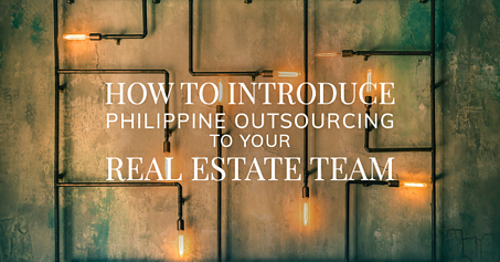 How to Introduce Philippines Outsourcing to your Real Estate Team