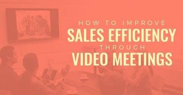 How to improve sales efficiency through video meetings