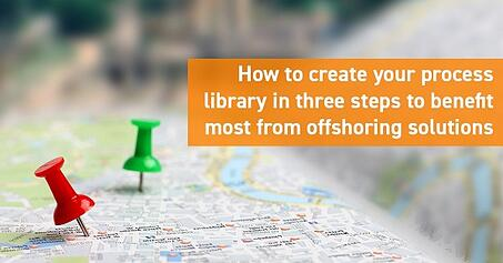 How to create your process library in three steps to benefit most from offshoring solutions