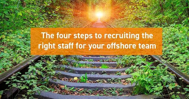 The four steps to recruiting the right staff for your offshore team