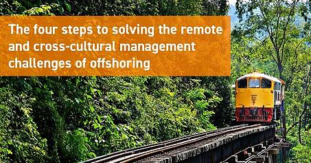 The four steps to solving the remote and cross-cultural management challenges of offshoring