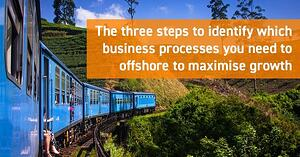 The three steps to identify which business processes you need to offshore to maximise growth