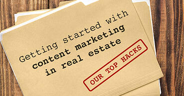 Getting started with content marketing in real estate - our top hacks