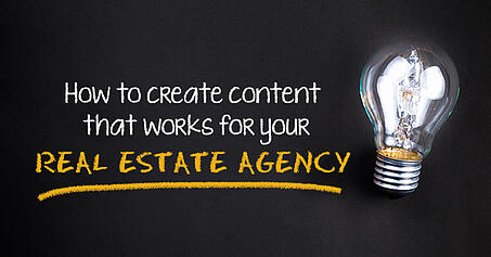 How to create content that works for your real estate agency