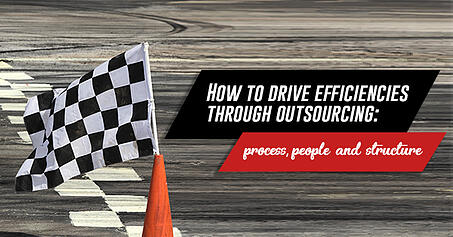 How to drive efficiencies through outsourcing: process, people and structure