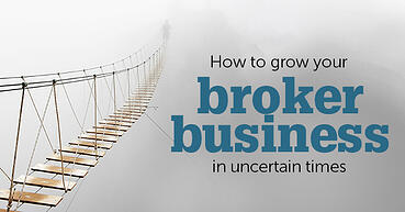 How to grow your broker business in uncertain times
