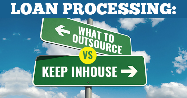 Loan processing- what to outsource vs. keep inhouse