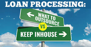 LOAN PROCESSING: What to outsource and what to keep in house?