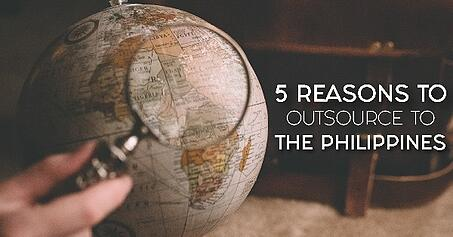 Top 5 reasons to outsource to the Philippines