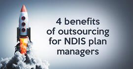 4 benefits of outsourcing for NDIS plan managers