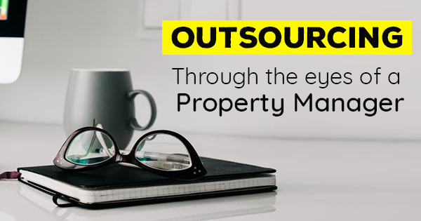 Outsourcing: Through the eyes of a Property Manager