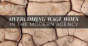 Overcoming Wage Woes In The Modern Agency