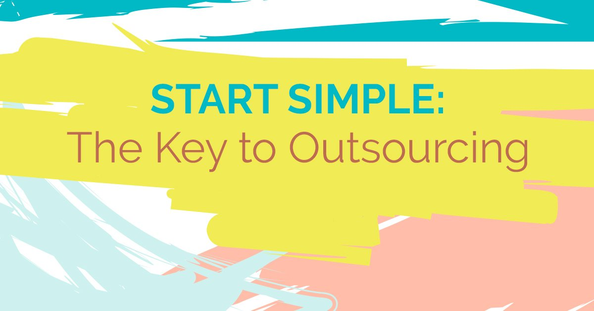 Start Simple- The Key to Outsourcing
