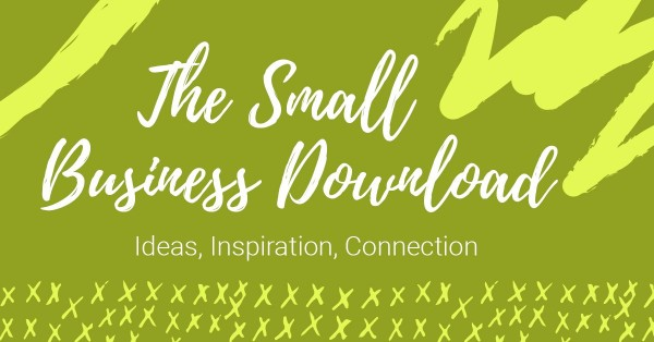 The Small Business Download wrap up